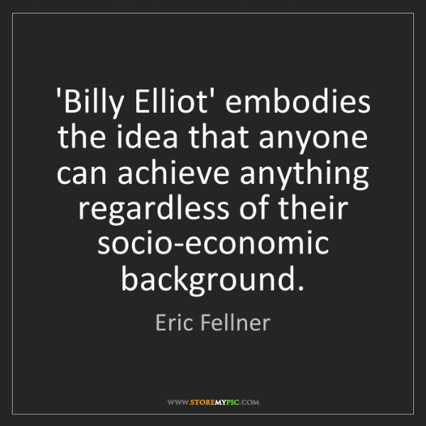 Eric Fellner: 'Billy Elliot' embodies the idea that anyone can achieve...