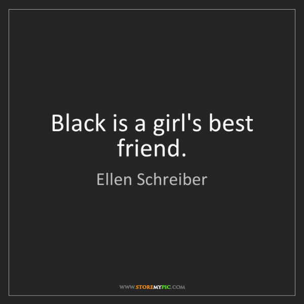 Ellen Schreiber: Black is a girl's best friend.
