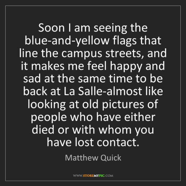 Matthew Quick: Soon I am seeing the blue-and-yellow flags that line...