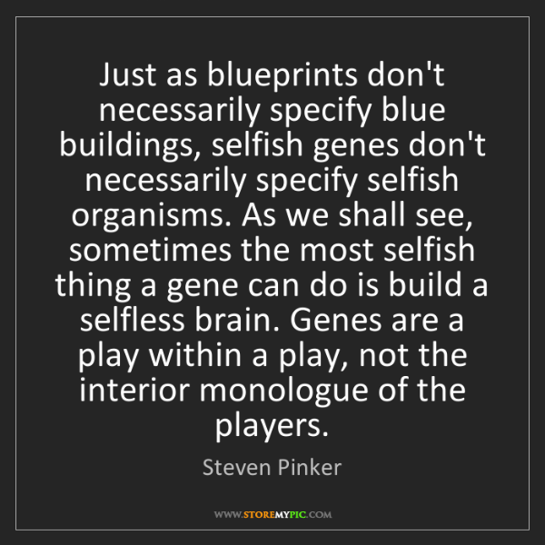 Steven Pinker: Just as blueprints don't necessarily specify blue buildings,...