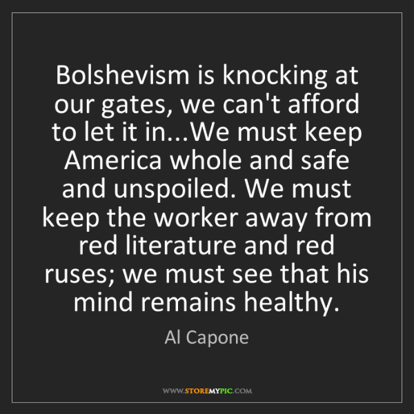 Al Capone: Bolshevism is knocking at our gates, we can't afford...