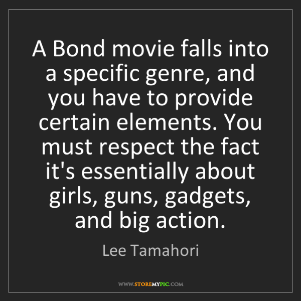 Lee Tamahori: A Bond movie falls into a specific genre, and you have...