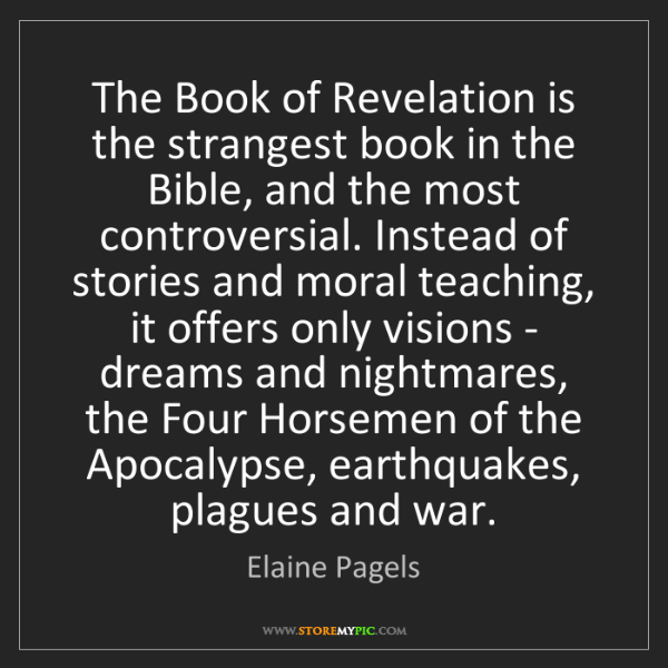 Elaine Pagels: The Book of Revelation is the strangest book in the Bible,...