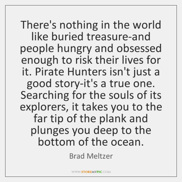 There's nothing in the world like buried treasure-and people hungry and obsessed ...