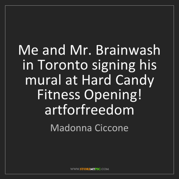 Madonna Ciccone: Me and Mr. Brainwash in Toronto signing his mural at...