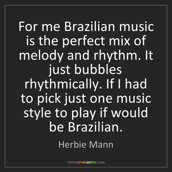 Herbie Mann: For me Brazilian music is the perfect mix of melody and...