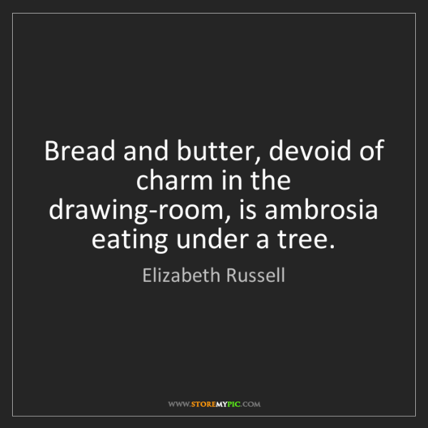 Elizabeth Russell: Bread and butter, devoid of charm in the drawing-room,...