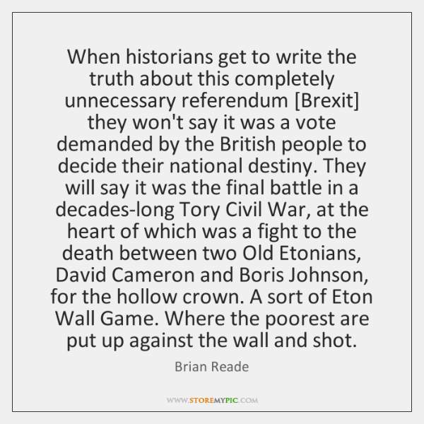 When historians get to write the truth about this completely unnecessary referendum [...