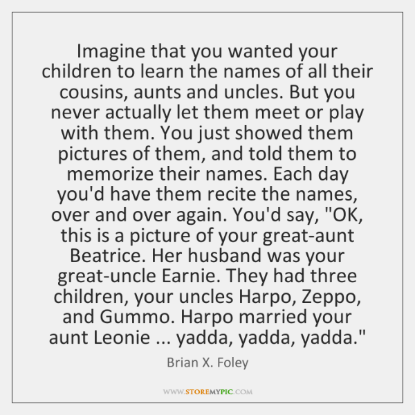 Imagine that you wanted your children to learn the names of all ...