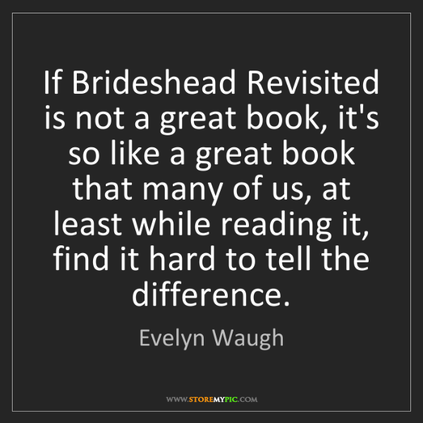 Evelyn Waugh: If Brideshead Revisited is not a great book, it's so...
