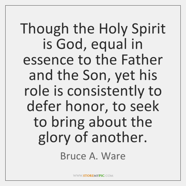 Though the Holy Spirit is God, equal in essence to the Father ...