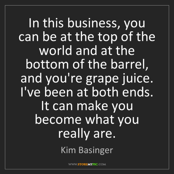 Kim Basinger: In this business, you can be at the top of the world...