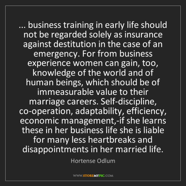 Hortense Odlum: ... business training in early life should not be regarded...