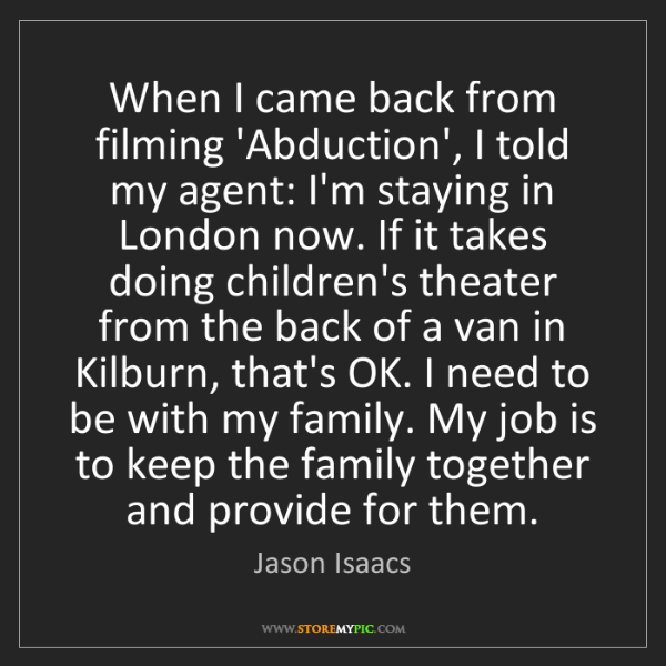 Jason Isaacs: When I came back from filming 'Abduction', I told my...