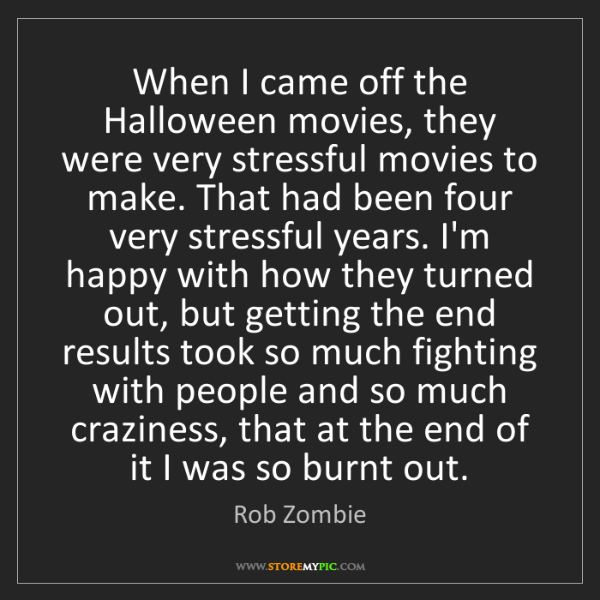 Rob Zombie: When I came off the Halloween movies, they were very...
