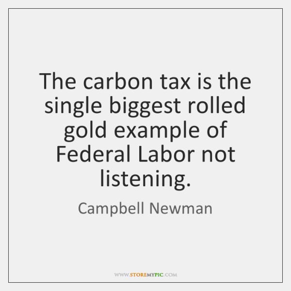 The carbon tax is the single biggest rolled gold example of Federal ...