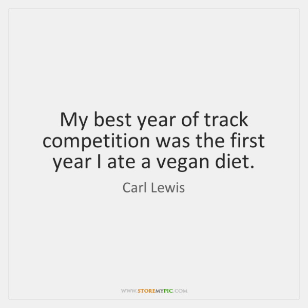 My best year of track competition was the first year I ate ...