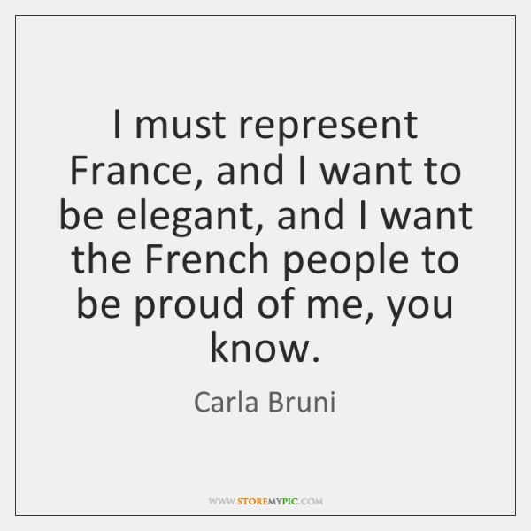 I must represent France, and I want to be elegant, and I ...