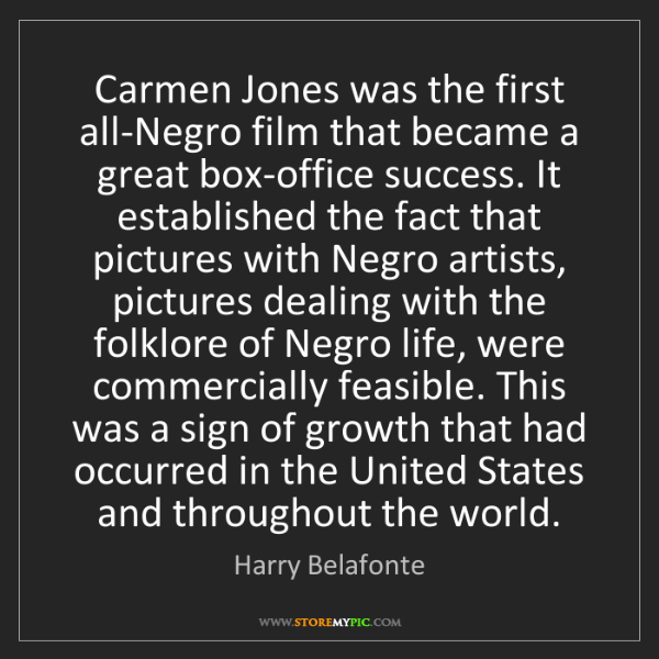 Harry Belafonte: Carmen Jones was the first all-Negro film that became...
