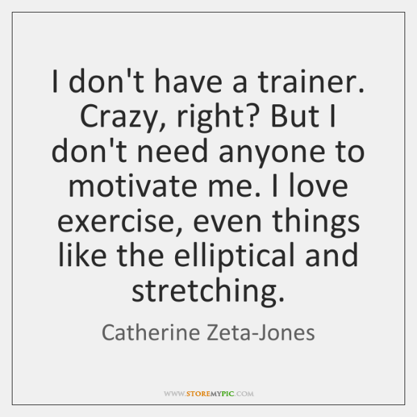 I Dont Have A Trainer Crazy Right But I Dont Need Anyone