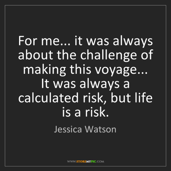 Jessica Watson: For me... it was always about the challenge of making...