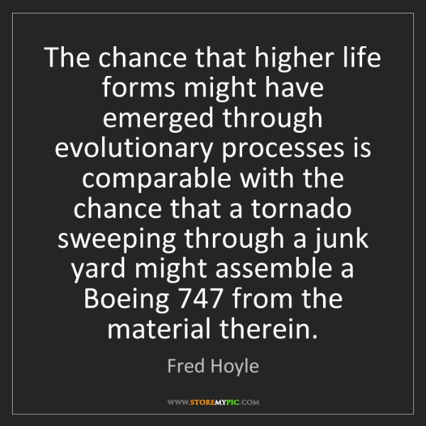 Fred Hoyle: The chance that higher life forms might have emerged...