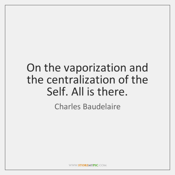 On the vaporization and the centralization of the Self. All is there.