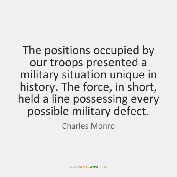 The positions occupied by our troops presented a military situation unique in ...