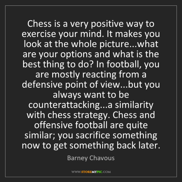 Barney Chavous: Chess is a very positive way to exercise your mind. It...