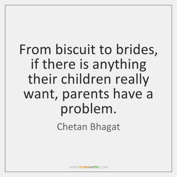 From biscuit to brides, if there is anything their children really want, ...