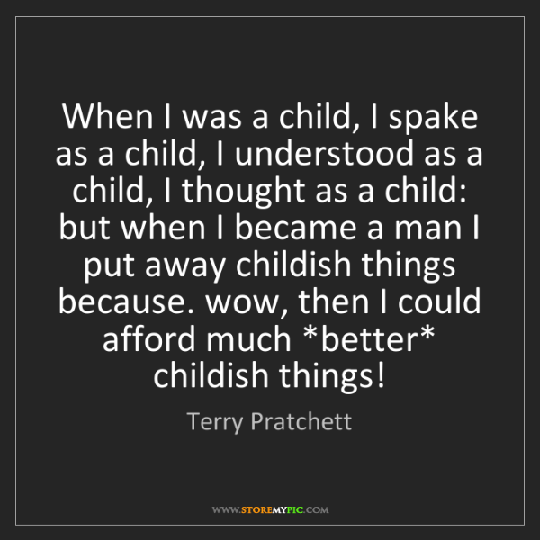Terry Pratchett: When I was a child, I spake as a child, I understood...