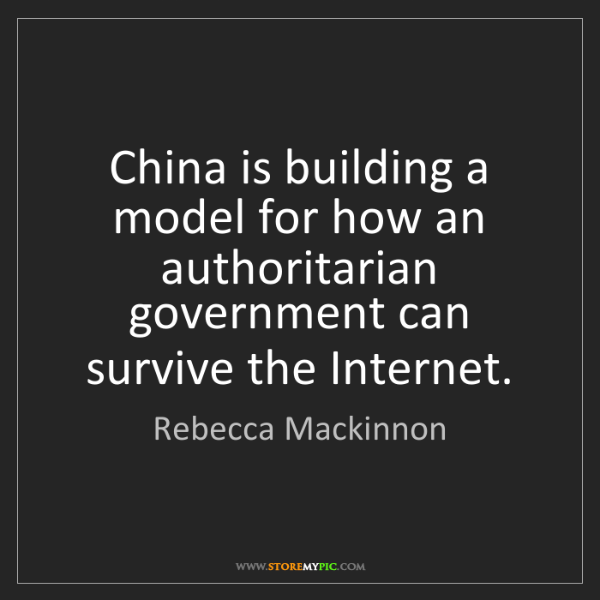 Rebecca Mackinnon: China is building a model for how an authoritarian government...