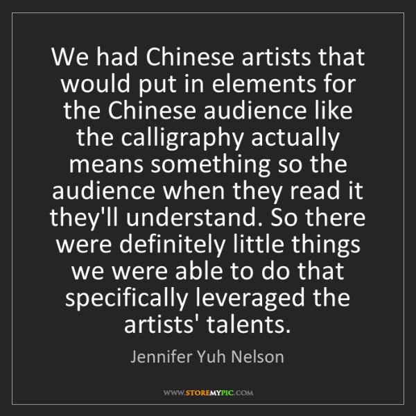 Jennifer Yuh Nelson: We had Chinese artists that would put in elements for...