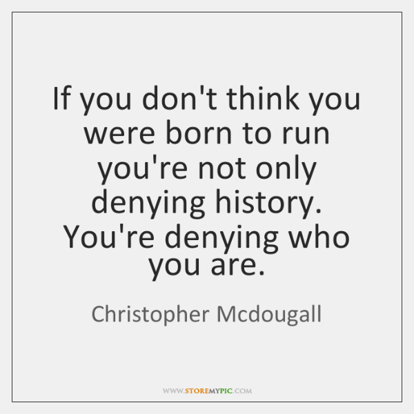 If you don't think you were born to run you're not only ...