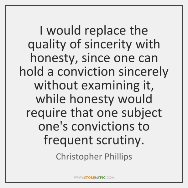 I would replace the quality of sincerity with honesty, since one can ...