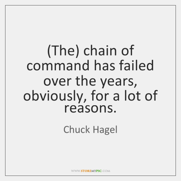 (The) chain of command has failed over the years, obviously, for a ...