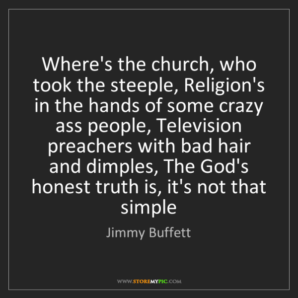 Jimmy Buffett: Where's the church, who took the steeple, Religion's...