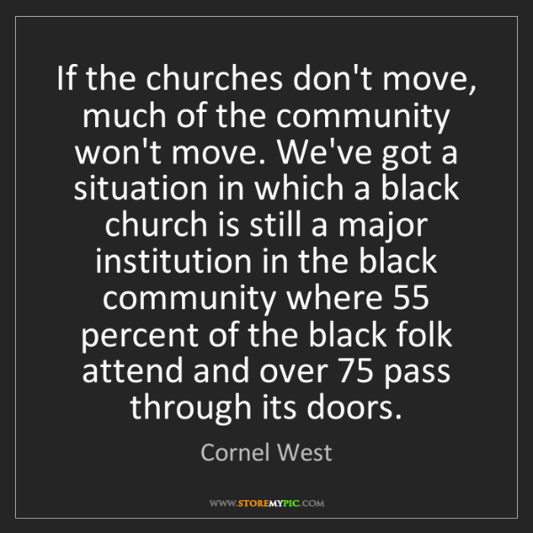 Cornel West: If the churches don't move, much of the community won't...