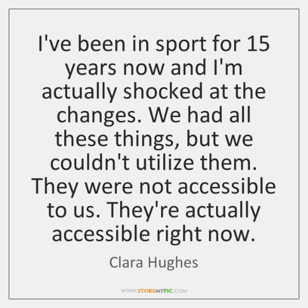 I've been in sport for 15 years now and I'm actually shocked at ...
