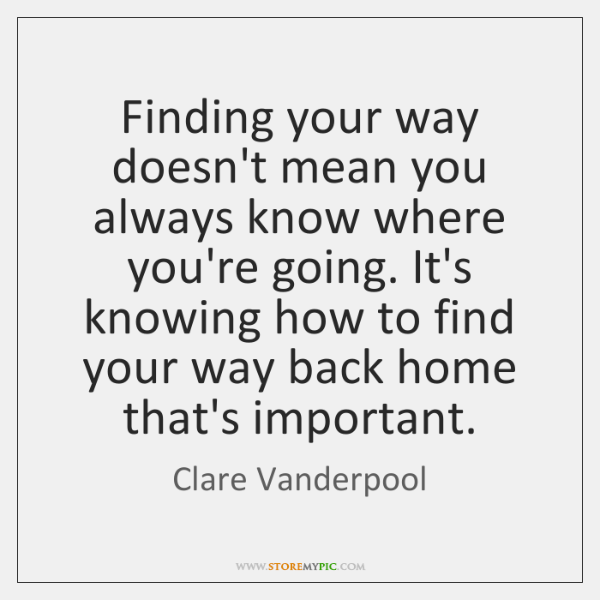 Finding Your Way Doesnt Mean You Always Know Where Youre Going