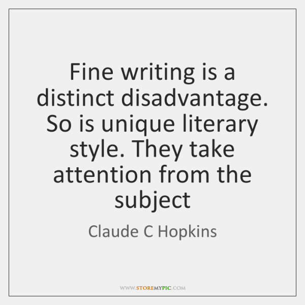 Fine writing is a distinct disadvantage. So is unique literary style. They ...