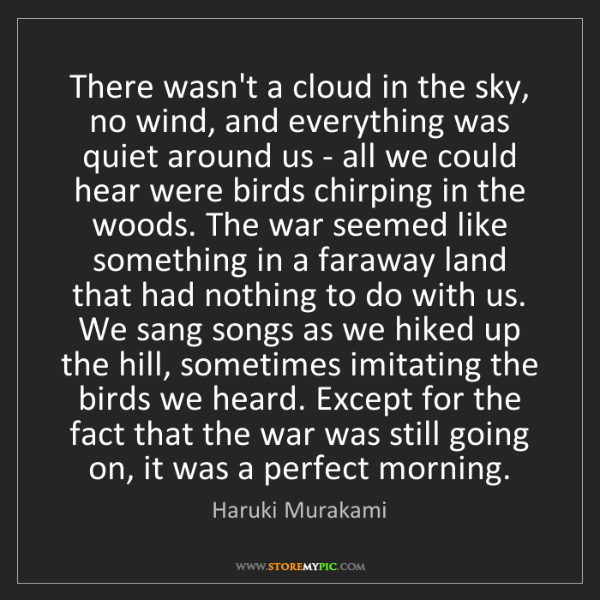 Haruki Murakami: There wasn't a cloud in the sky, no wind, and everything...