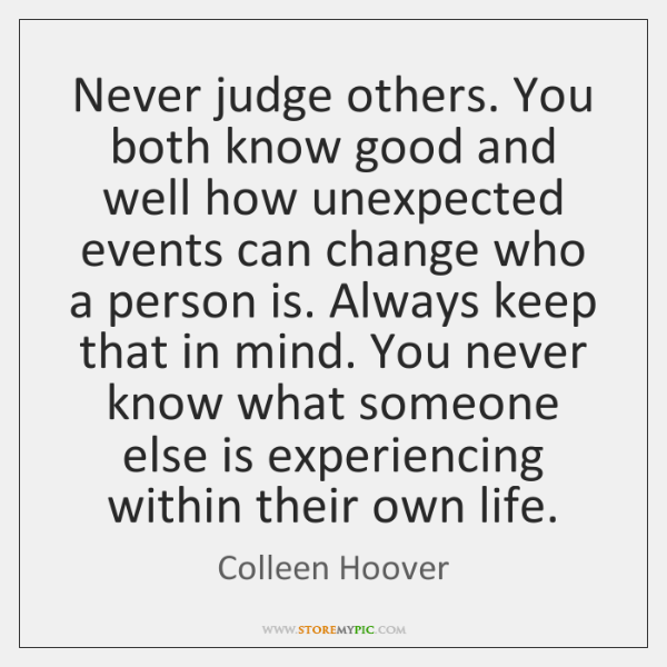 Never judge others. You both know good and well how unexpected events ...