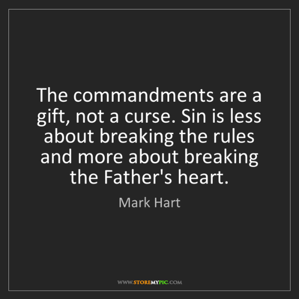 Mark Hart: The commandments are a gift, not a curse. Sin is less...