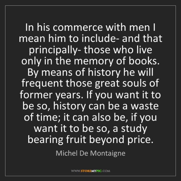 Michel De Montaigne: In his commerce with men I mean him to include- and that...