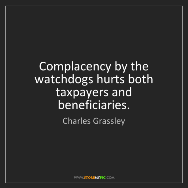 Charles Grassley: Complacency by the watchdogs hurts both taxpayers and...
