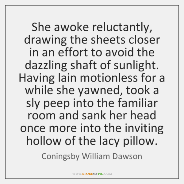 She awoke reluctantly, drawing the sheets closer in an effort to avoid ...