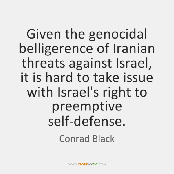 Given the genocidal belligerence of Iranian threats against Israel, it is hard ...