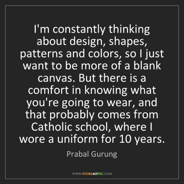 Prabal Gurung: I'm constantly thinking about design, shapes, patterns...