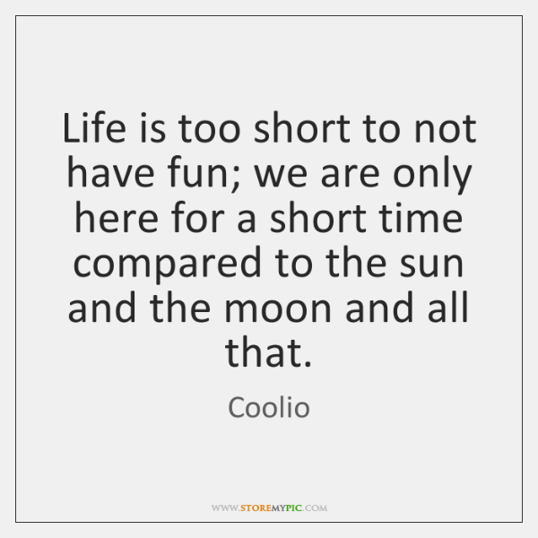 Life Is Too Short To Not Have Fun We Are Only Here StoreMyPic Fascinating Life Is Too Short Quotes
